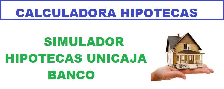 Simulador Hipoteca UnicajaBanco 100